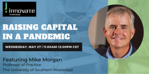Mike Morgan - Raising Capital in a Pandemic - Innovate Mississippi
